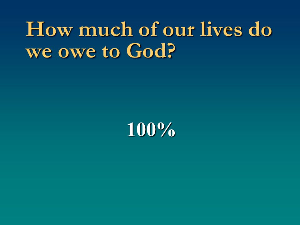 How much of our lives do we owe to God