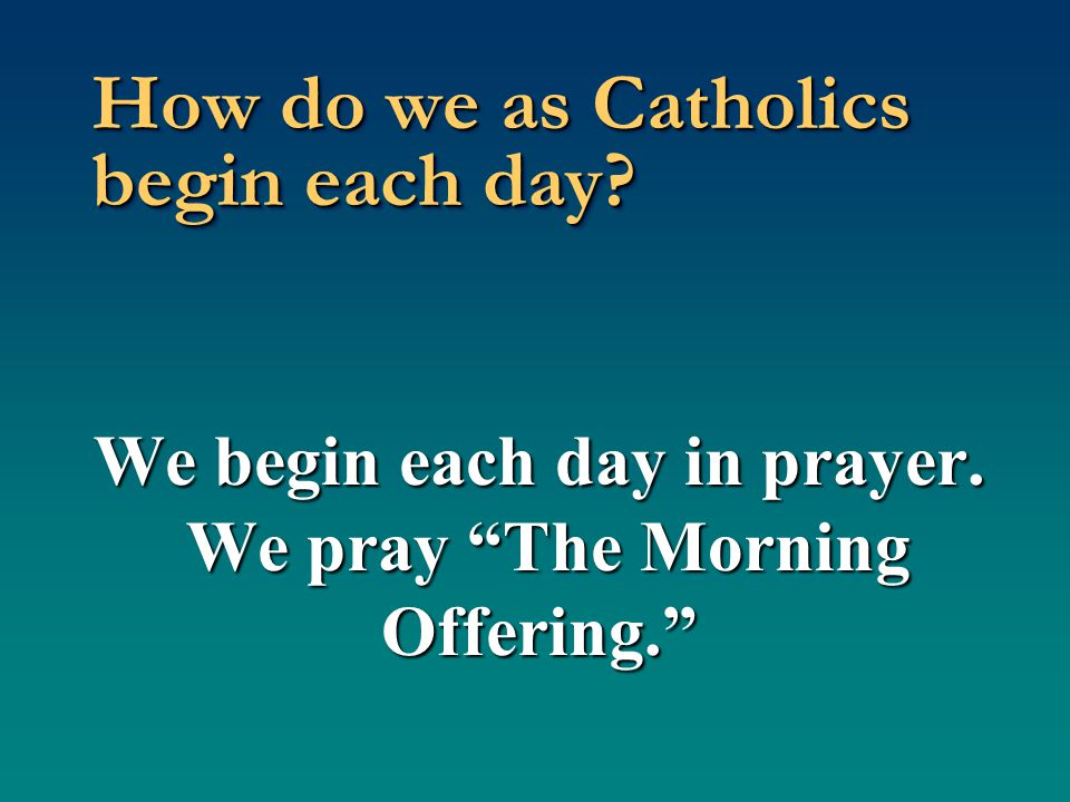 How do we as Catholics begin each day