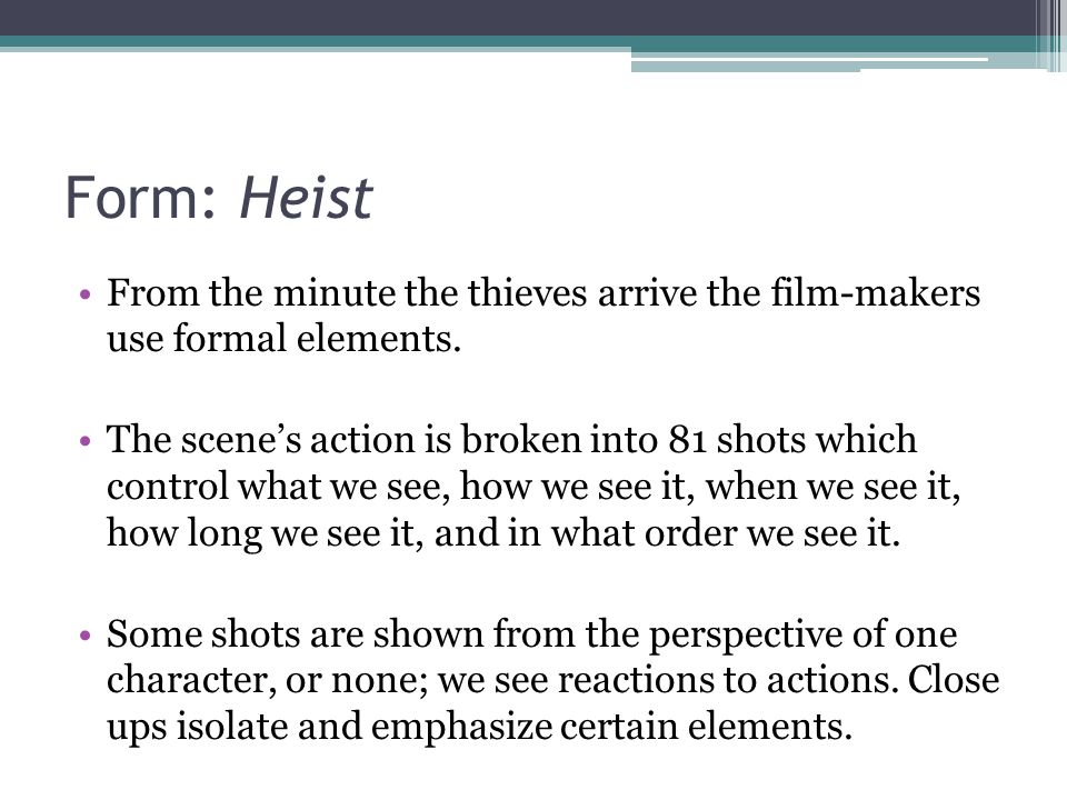 Form: Heist From the minute the thieves arrive the film-makers use formal elements.
