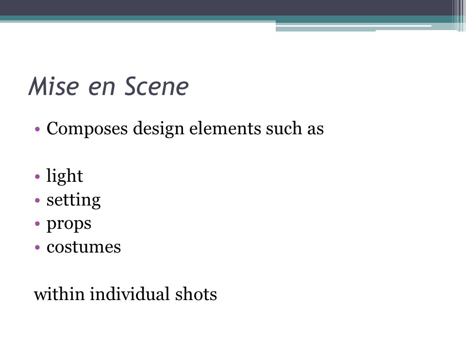 Mise en Scene Composes design elements such as light setting props