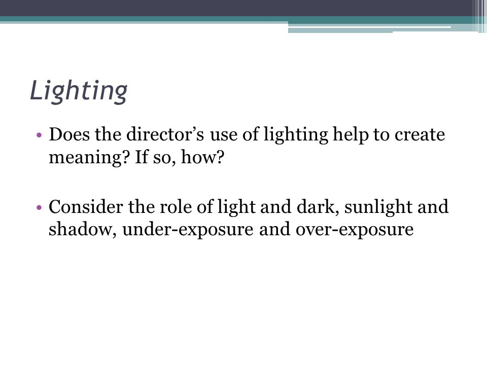 Lighting Does the director's use of lighting help to create meaning If so, how