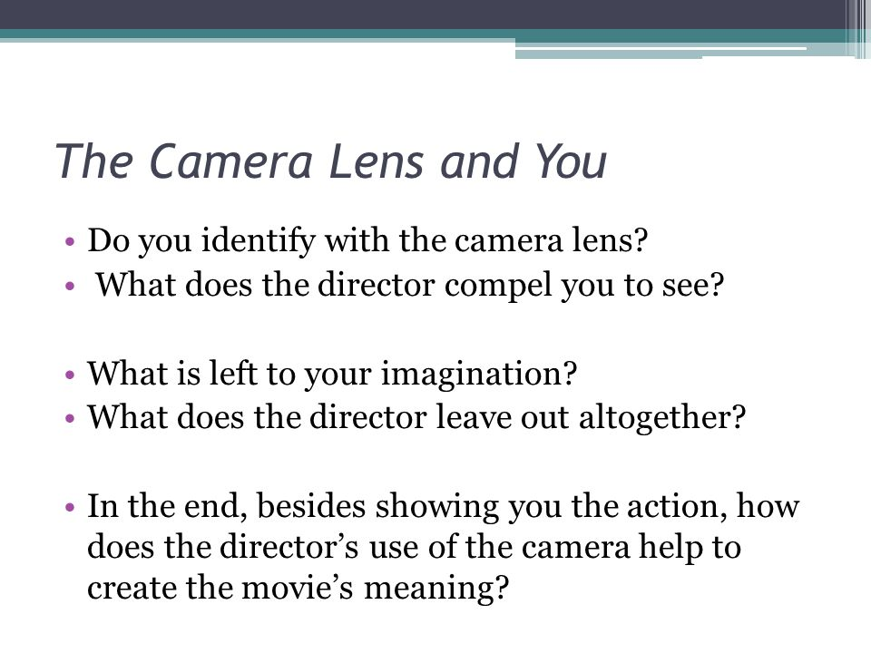 The Camera Lens and You Do you identify with the camera lens