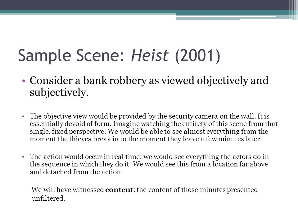 Sample Scene: Heist (2001) Consider a bank robbery as viewed objectively and subjectively.