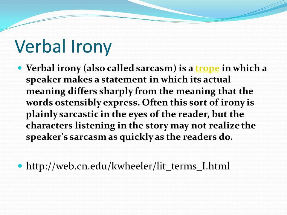 Verbal Irony http://web.cn.edu/kwheeler/lit_terms_I.html
