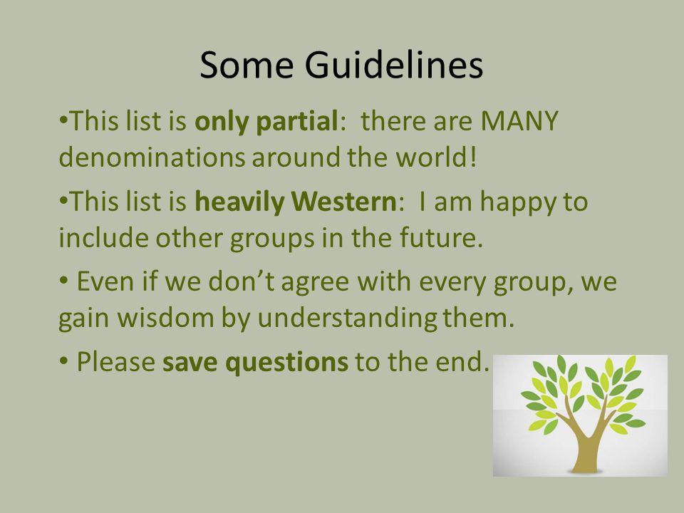 Some Guidelines This list is only partial: there are MANY denominations around the world!