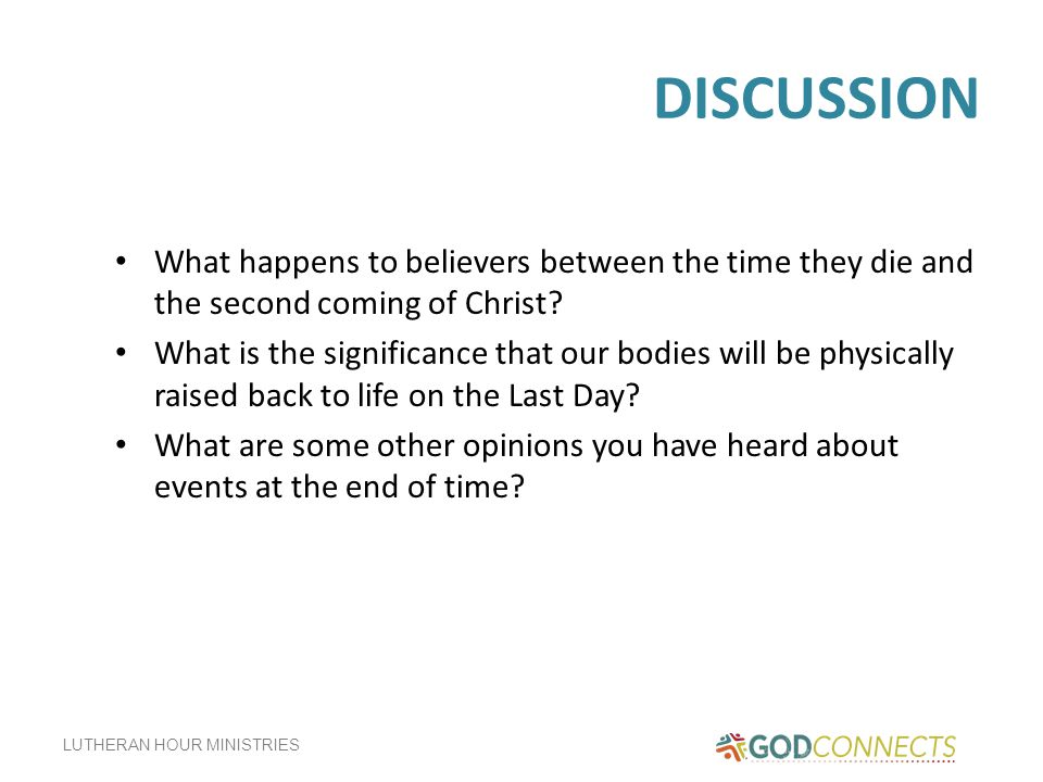 DISCUSSION What happens to believers between the time they die and the second coming of Christ