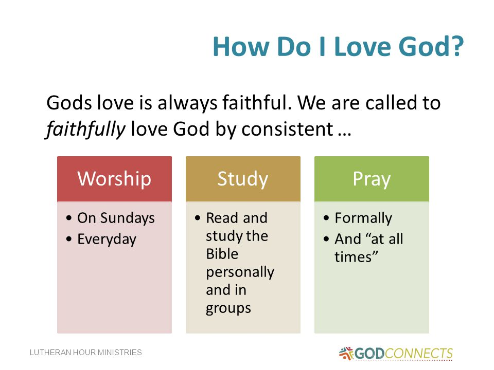 How Do I Love God Gods love is always faithful. We are called to faithfully love God by consistent …