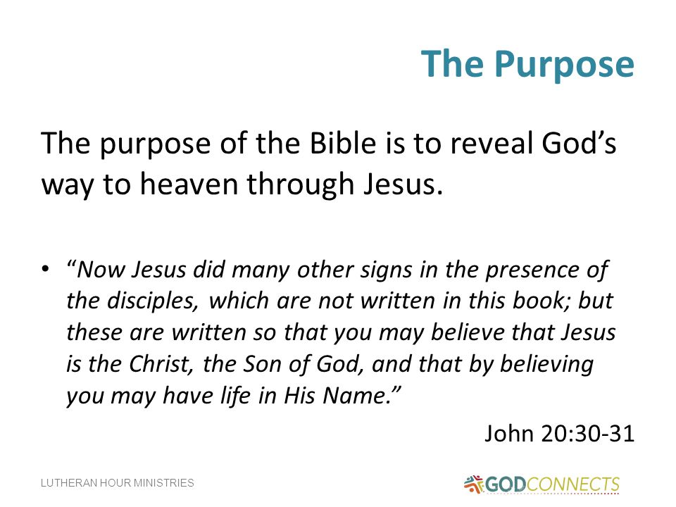 The Purpose The purpose of the Bible is to reveal God's way to heaven through Jesus.