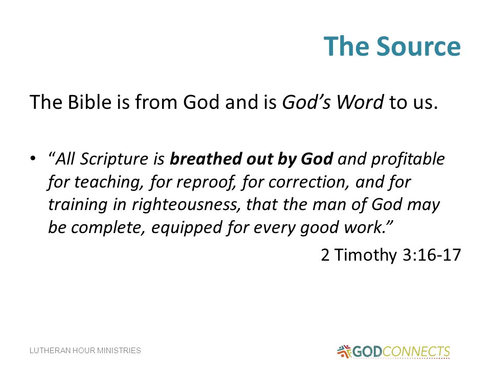 The Source The Bible is from God and is God's Word to us.