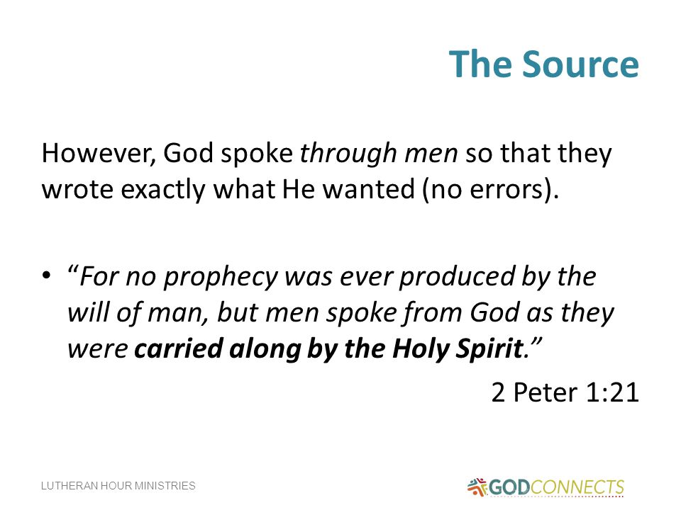 The Source However, God spoke through men so that they wrote exactly what He wanted (no errors).