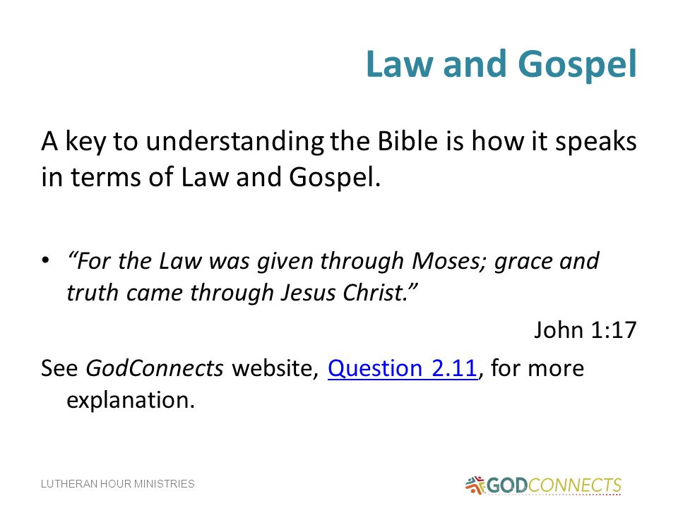 Law and Gospel A key to understanding the Bible is how it speaks in terms of Law and Gospel.