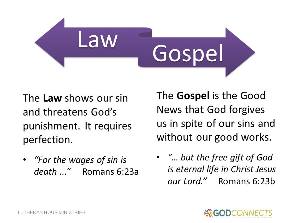 Law Gospel. The Gospel is the Good News that God forgives us in spite of our sins and without our good works.