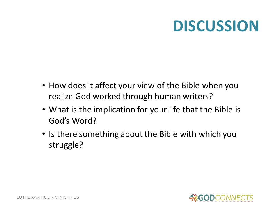 DISCUSSION How does it affect your view of the Bible when you realize God worked through human writers