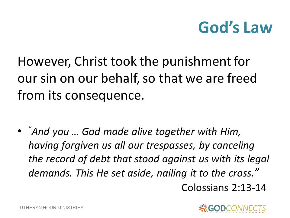 God's Law However, Christ took the punishment for our sin on our behalf, so that we are freed from its consequence.