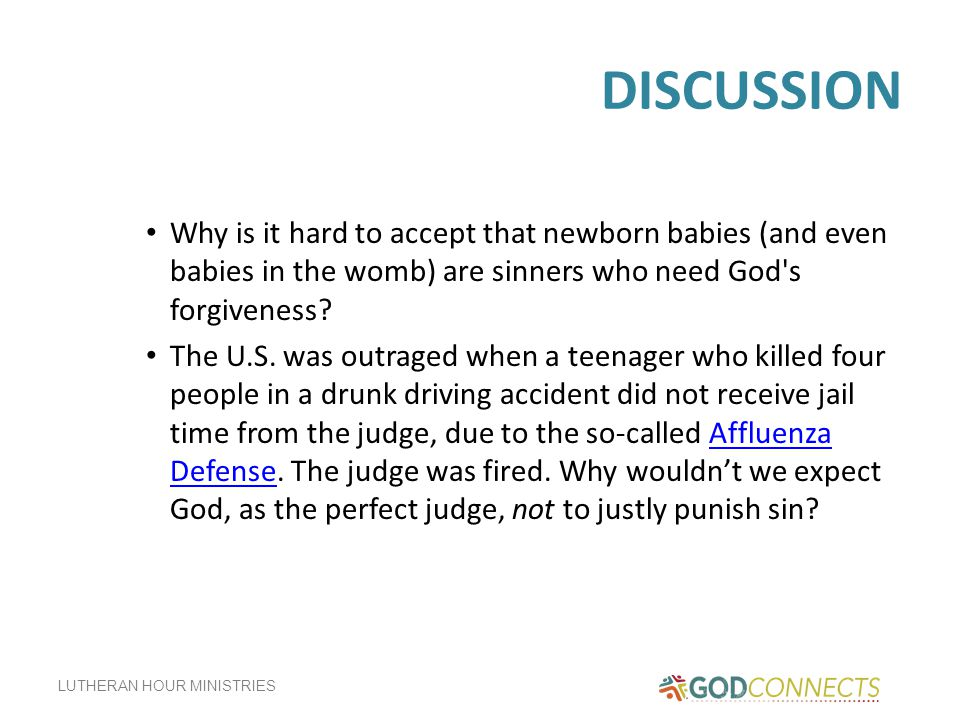 DISCUSSION Why is it hard to accept that newborn babies (and even babies in the womb) are sinners who need God s forgiveness
