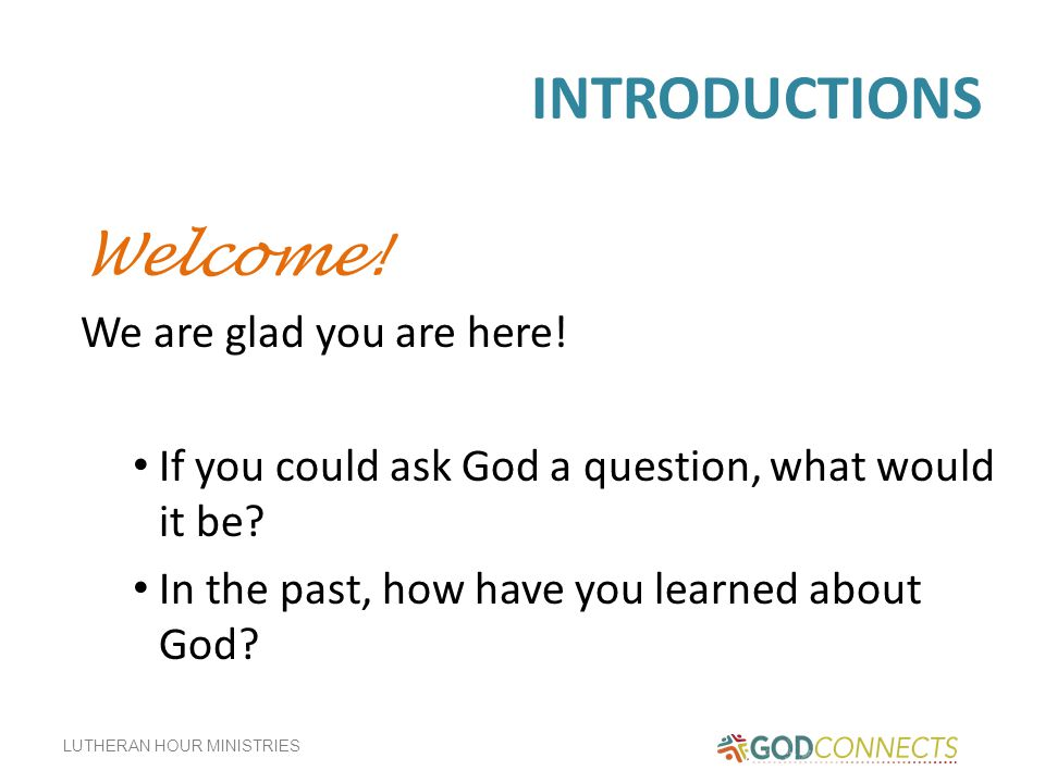 INTRODUCTIONS Welcome! We are glad you are here!