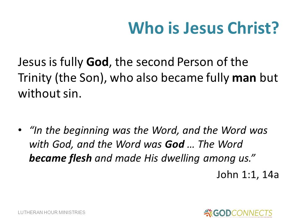 Who is Jesus Christ Jesus is fully God, the second Person of the Trinity (the Son), who also became fully man but without sin.