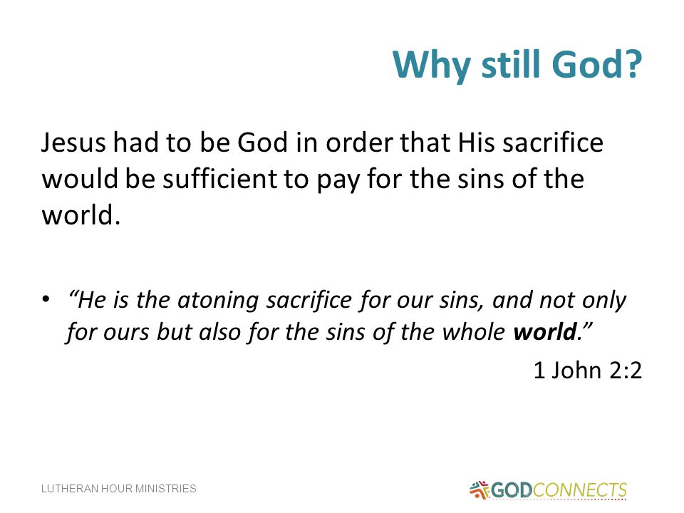 Why still God Jesus had to be God in order that His sacrifice would be sufficient to pay for the sins of the world.