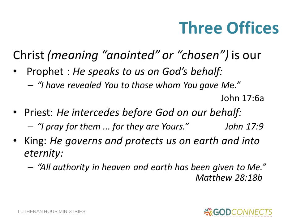 Three Offices Christ (meaning anointed or chosen ) is our