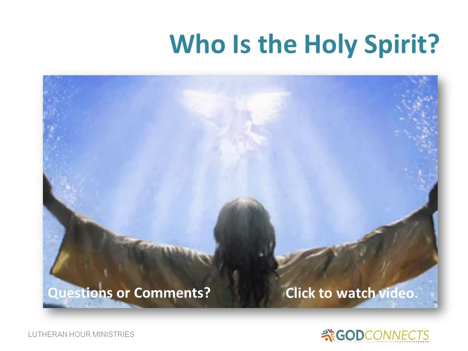 Who Is the Holy Spirit Questions or Comments Click to watch video.