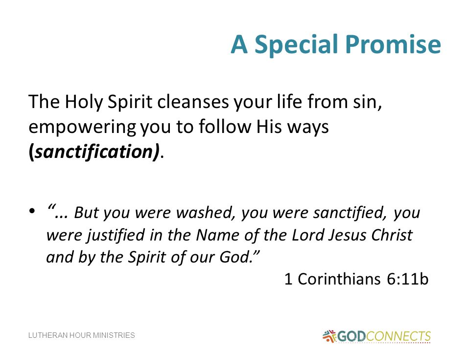 A Special Promise The Holy Spirit cleanses your life from sin, empowering you to follow His ways (sanctification).