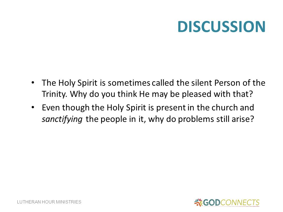 DISCUSSION The Holy Spirit is sometimes called the silent Person of the Trinity. Why do you think He may be pleased with that