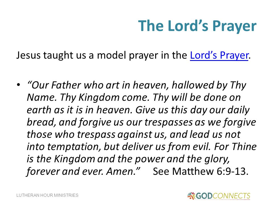 The Lord's Prayer Jesus taught us a model prayer in the Lord's Prayer.