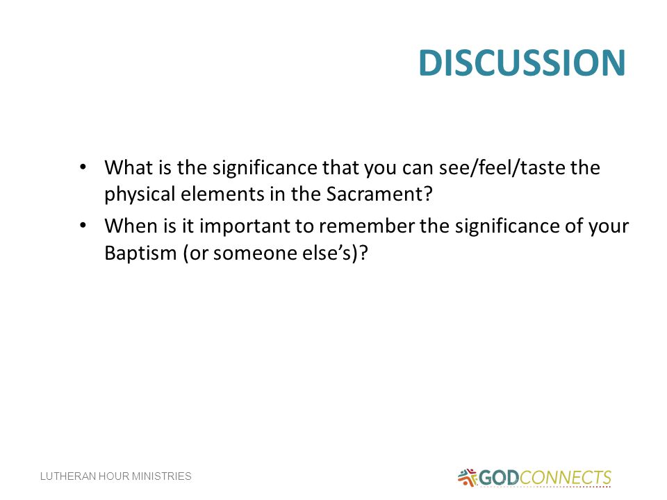 DISCUSSION What is the significance that you can see/feel/taste the physical elements in the Sacrament