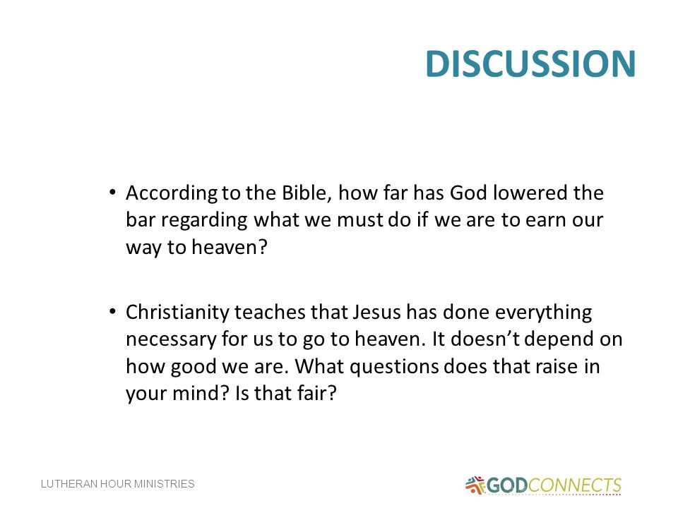 DISCUSSION According to the Bible, how far has God lowered the bar regarding what we must do if we are to earn our way to heaven