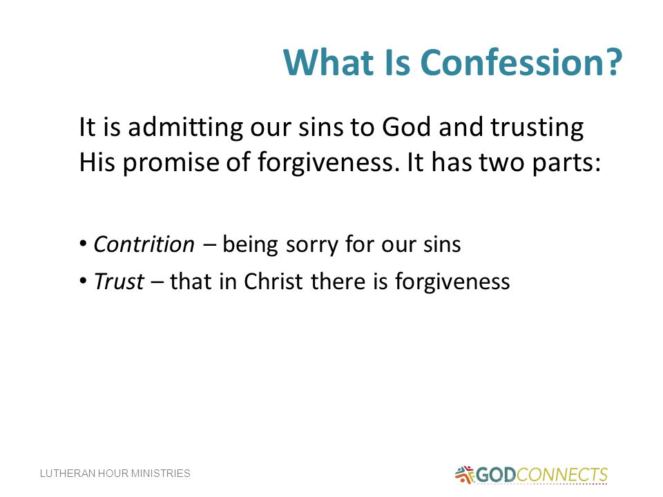 What Is Confession It is admitting our sins to God and trusting His promise of forgiveness. It has two parts: