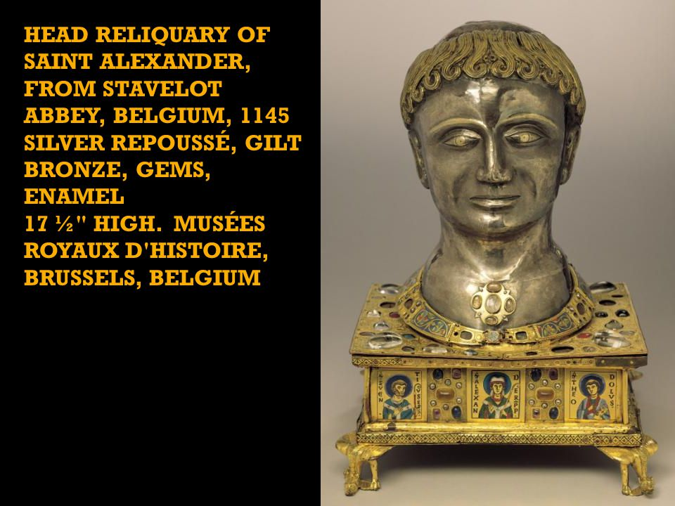 Head Reliquary of Saint Alexander, from Stavelot Abbey, Belgium, 1145 silver repoussé, gilt bronze, gems, enamel 17 ½ high. MUSÉES ROYAUX D HISTOIRE, BRUSSELS, BELGIUM