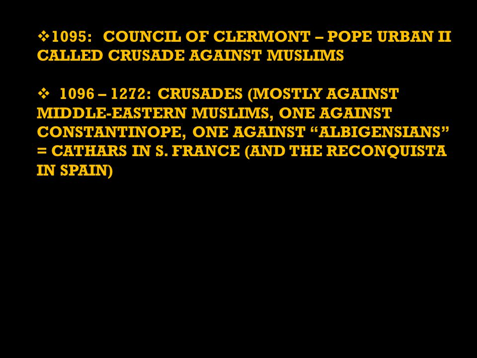 1095: COUNCIL OF CLERMONT – POPE URBAN II CALLED CRUSADE AGAINST MUSLIMS