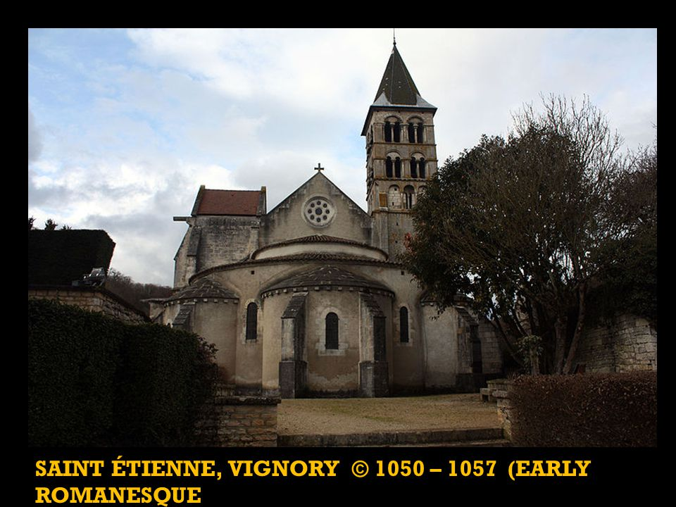 SAINT ÉTIENNE, VIGNORY © 1050 – 1057 (EARLY ROMANESQUE