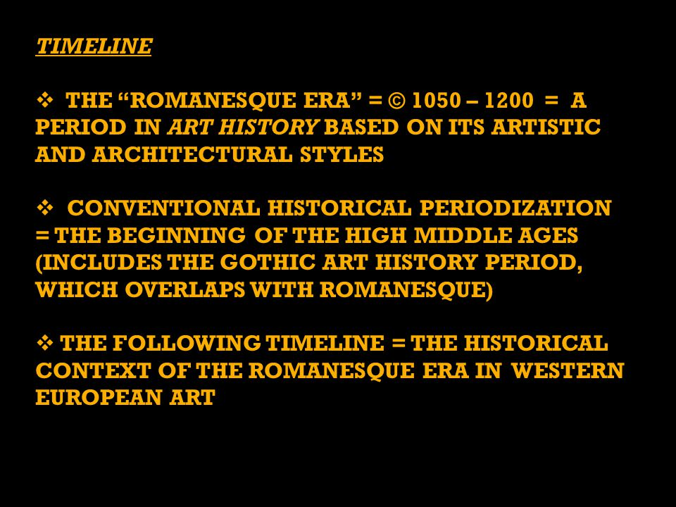 TIMELINE THE ROMANESQUE ERA = © 1050 – 1200 = A PERIOD IN ART HISTORY BASED ON ITS ARTISTIC AND ARCHITECTURAL STYLES.