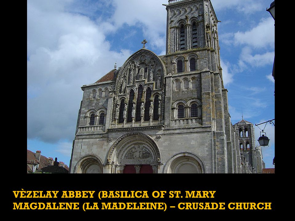 Pope Urban II planned to call the First Crusade at La Madeleine, but did it at Clermont. St. Bernard of Clairvaux called the Second Crusade at La Madeleine, and Richard the III launched the Third Crusade there.