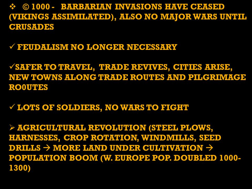 © 1000 - BARBARIAN INVASIONS HAVE CEASED (VIKINGS ASSIMILATED), ALSO NO MAJOR WARS UNTIL CRUSADES