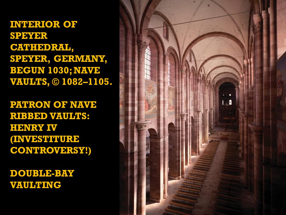 Patron of nave RIBBED vaults: henry iv (investiture controversy!)
