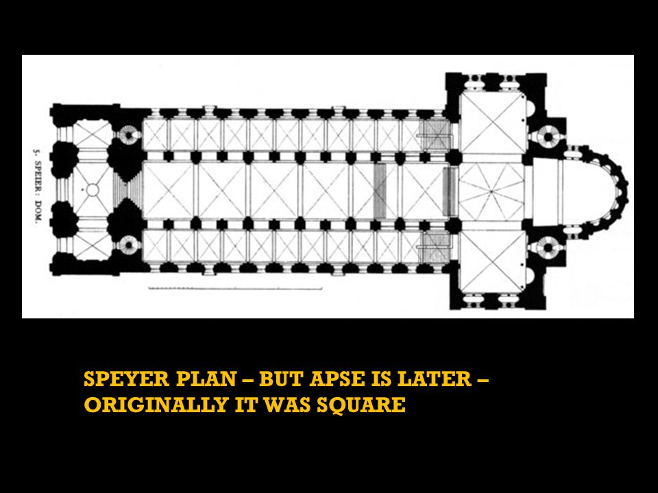 SPEYER PLAN – BUT APSE IS LATER – ORIGINALLY IT WAS SQUARE