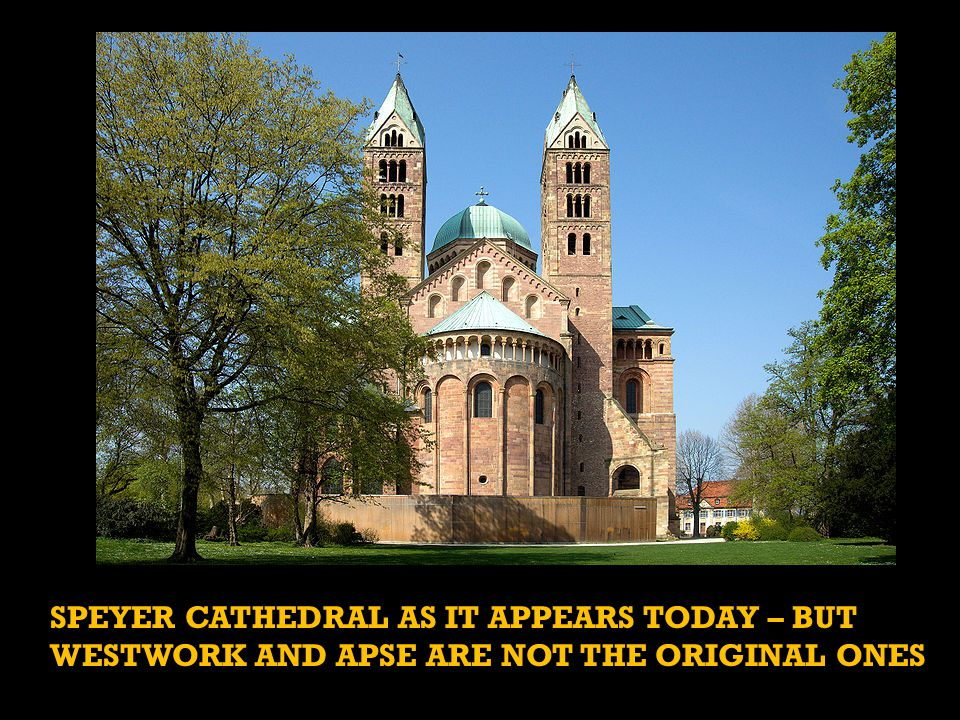 SPEYER CATHEDRAL AS IT APPEARS TODAY – BUT WESTWORK AND APSE ARE NOT THE ORIGINAL ONES