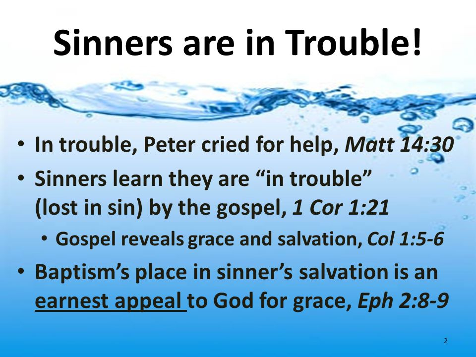 Sinners are in Trouble! In trouble, Peter cried for help, Matt 14:30