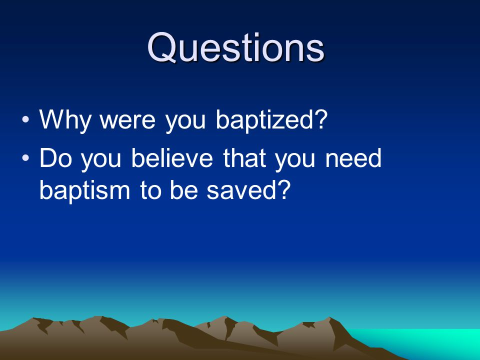 Questions Why were you baptized