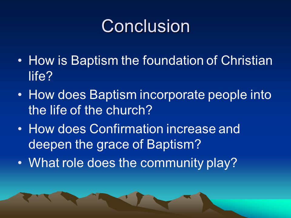 Conclusion How is Baptism the foundation of Christian life