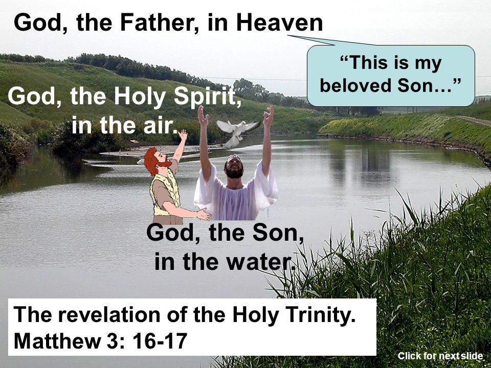 This is my beloved Son… God, the Holy Spirit, in the air.