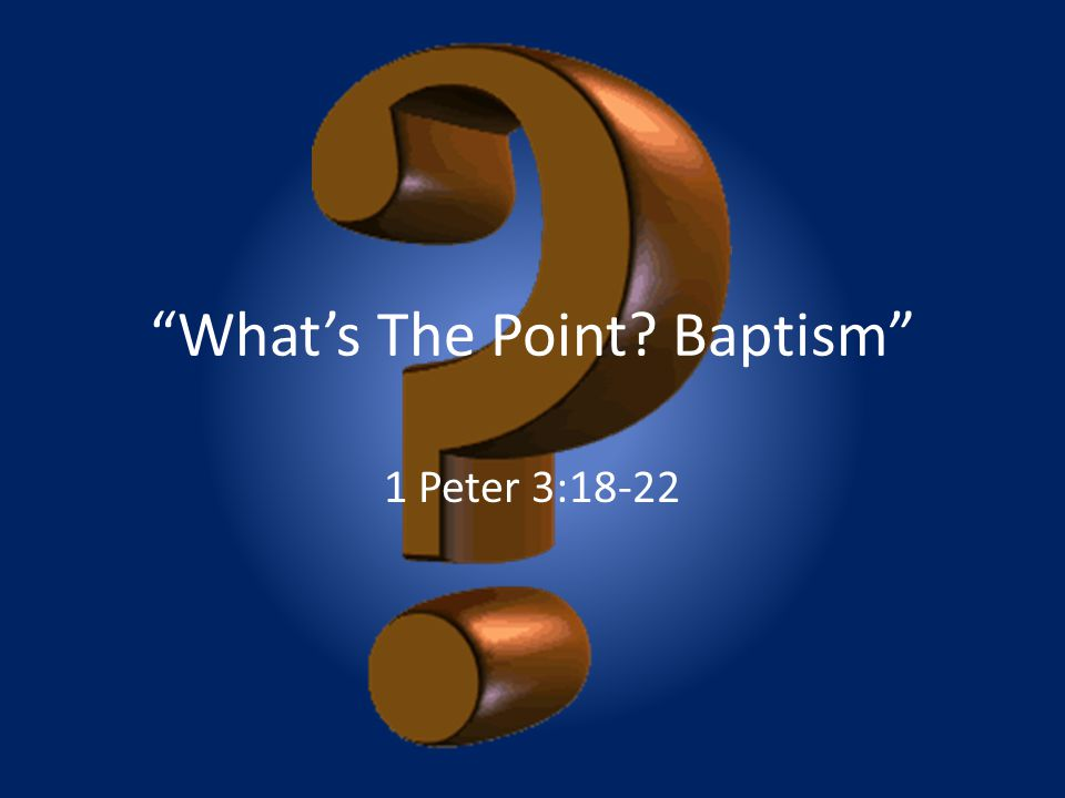 What's The Point Baptism