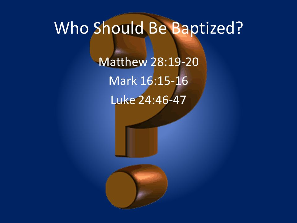 Matthew 28:19-20 Mark 16:15-16 Luke 24:46-47