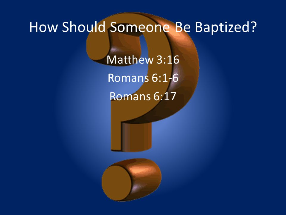 How Should Someone Be Baptized