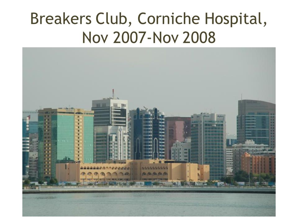 Breakers Club, Corniche Hospital, Nov 2007-Nov 2008
