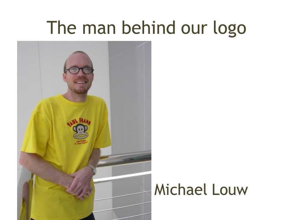 The man behind our logo Michael Louw