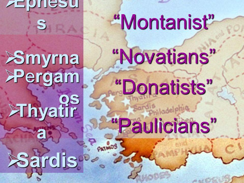 Montanist Novatians Donatists Paulicians Sardis Ephesus Smyrna