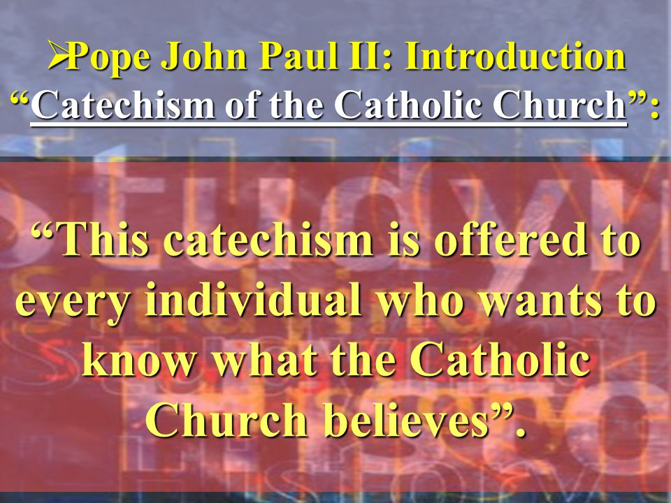 Pope John Paul II: Introduction Catechism of the Catholic Church :